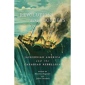 Revolutions across Borders - Jacksonian America and the Canadian Rebel