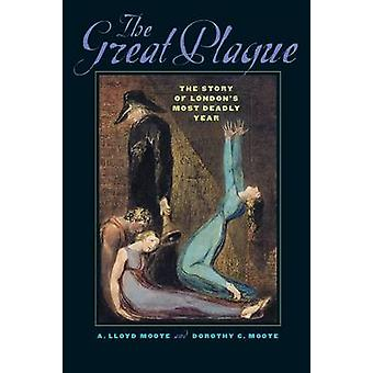 The Great Plague - The Story of London's Most Deadly Year by A.Lloyd M