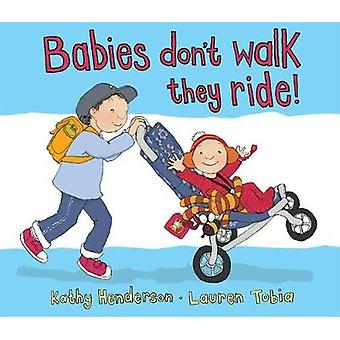 Babies Dont Walk They Ride by Kathy Henderson & Illustrated by Lauren Tobia