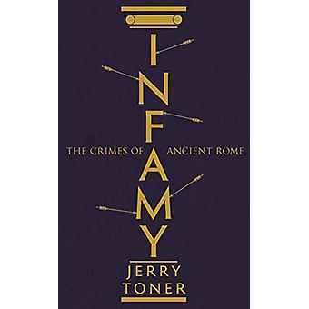 Infamy - The Crimes of Ancient Rome by Jerry Toner - 9781781253854 Book