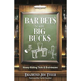 Bar Bets to Win Big Bucks - Money-Making Tricks and Brainteasers by Ji
