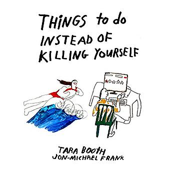 Things To Do Instead Of Killing Yourself by Tara Booth - 978194280174