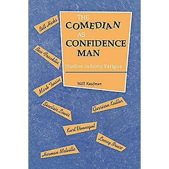 The Comedian as Confidence Man - Studies in Irony Fatigue by Will Kauf