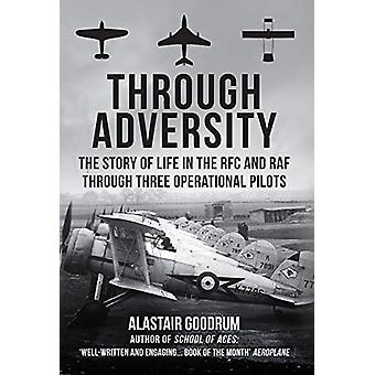 Through Adversity - The Story of Life in the RFC and RAF Through Three