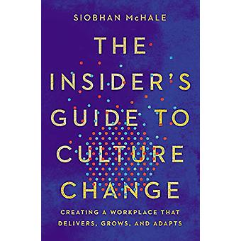 The Insider's Guide to Culture Change - Creating a Workplace That Deli