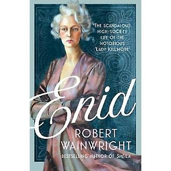 Enid  The Scandalous Highsociety Life of the Formidable Lady Killmore by Robert Wainwright