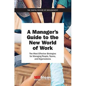 A Managers Guide to the New World of Work  The Most Effective Strategies for Managing People Teams and Organizations by MIT Sloan Management Review