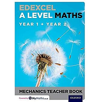 Edexcel A Level Maths: Year 1 + Year 2 Mechanics� Teacher Book (Edexcel A Level Maths)