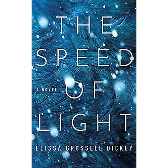 The Speed of Light  A Novel by Elissa Grossell Dickey