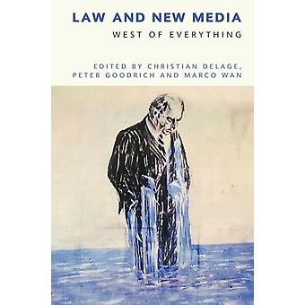 Law and New Media by Edited by Christian Delage & Edited by Peter Goodrich & Edited by Marco Wan