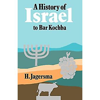A History of Israel to Bar Kochba by H. Jagersma - 9780334025771 Book