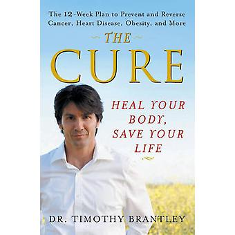 The Cure - Heal Your Body - Save Your Life by Timothy Brantley - 97804