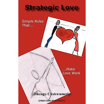 Strategic Love - Simple Rules That Make Love Work by Dikeogu Egwuatu C