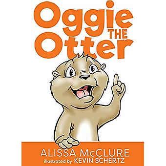 Oggie the Otter by Alissa McClure - 9780999667606 Book
