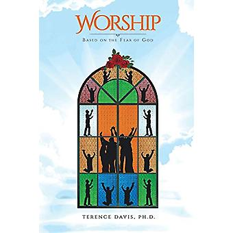 Worship; Based on the Fear of God by Ph D Terence Davis - 97816400359