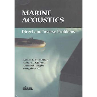 Marine Acoustics - Direct and Inverse Problems by James L. Buchanan -