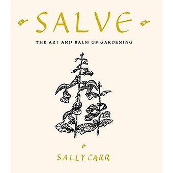 Salve The Art and Balm of Gardening