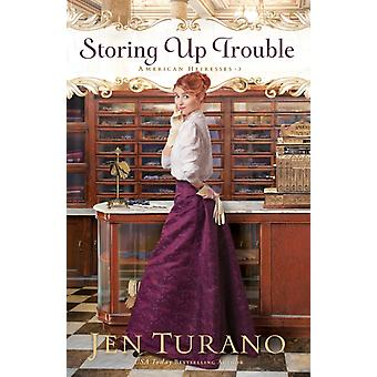 Storing Up Trouble by Jen Turano