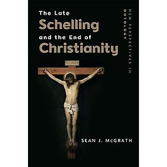 The Late Schelling and the End of Christianity The Turn to the Positive New Perspectives in Ontology