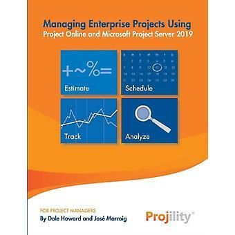 Bedrijfsprojecten beheren met Project Online en Microsoft Project Server 2019 door Dale Howard & Jose Marroig