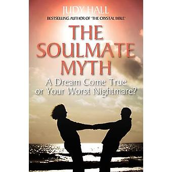 The Soulmate Myth by Hall & Judy