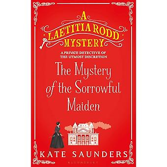 The Mystery of the Sorrowful Maiden by Kate Saunders