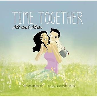 Time Together - Me and Mum by Maria Catherine - 9781406275711 Book