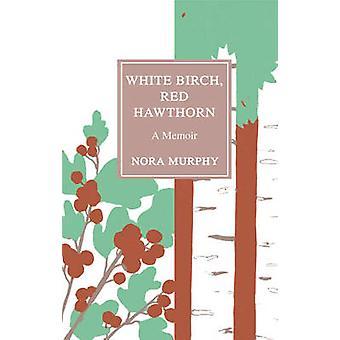 Bouleau blanc - aubépine rouge - un mémoire de Nora Murphy - 9781517901325 B