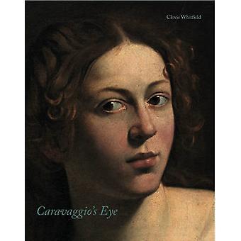 Caravaggio's Eye by Clovis Whitfield - 9781907372100 Book