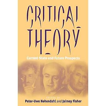 Critical Theory - Current State and Future Prospects by Peter Uwe Hohe