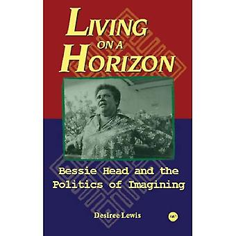Living on a Horizon: Bessie Head and the Politics of Imagining