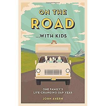 Sur la route... avec les enfants: une famille de changement de vie année de l'écart