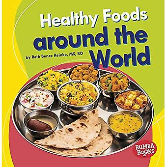 Healthy Foods Around the World (Bumba Books (TM) --� Nutrition Matters)