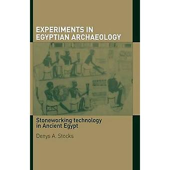 Experiments in Egyptian Archaeology Stoneworking Technology in Ancient Egypt by Stocks & Denys A.