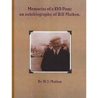 Memories of a 10 POM An Autobiography of Bill Mutton by Mutton & W. J.