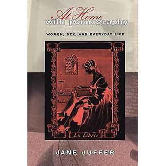 En casa con la sexualidad de las mujeres de la pornografía y la vida cotidiana por Juffer y Jane