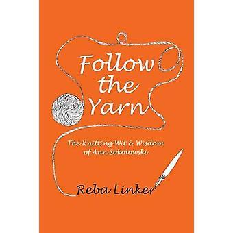 Follow the Yarn The Knitting Wit  Wisdom of Ann Sokolowski by Linker & Reba