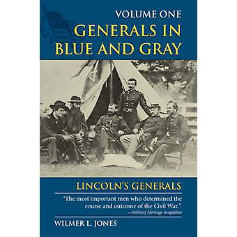 Generals in Blue and Gray - Volume 1 - Lincoln's Generals by Wilmer L.