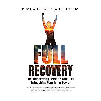 Full Recovery - The Recovering Person's Guide to Unleashing Your Inner