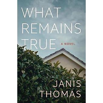 What Remains True - A Novel by Janis Ann Thomas - 9781542048248 Book