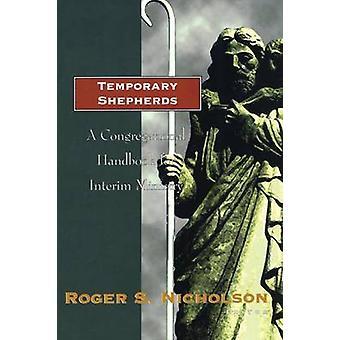 Temporary Shepherds - A Congregational Handbook for Interim Ministry b