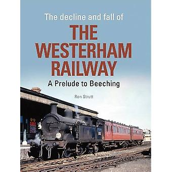 The Decline and Fall of the Westerham Railway - A Prelude to Beeching