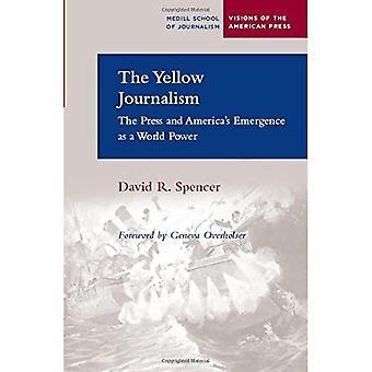 Den gula journalistik: pressen och Amerikas uppkomst som en världs makt (Medill School of Journalism visioner av American Press)