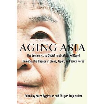 Aging Asia - The Economic and Social Implications of Rapid Demographic