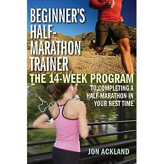 Beginner's Half-Marathon Trainer - The 14-Week Program to Completing a