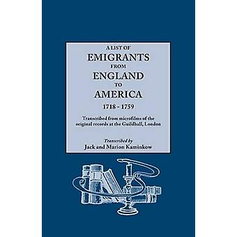 A List of Emigrants from England to America 17181759. Transcribed from microfilms of the original records at the Guildhall London. New Edition 1984 containing 46 recently discovered records by Kaminkow & Jack