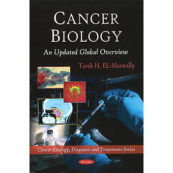 Cancer Biology - An Updated Global Overview by Tarek H. El-Metwally -