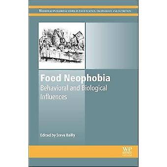 Food Neophobia Behavioral and Biological Influences by Reilly & Steve