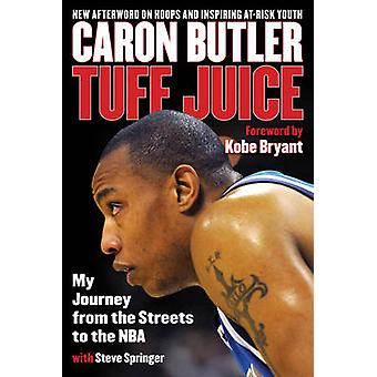 Tuff Juice My Journey from the Streets to the NBA by Butler & Caron