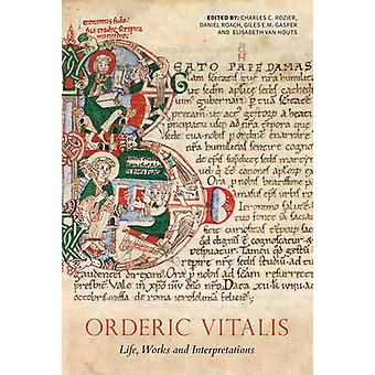 Orderic Vitalis Life Works and Interpretations by Charles C. Rozier